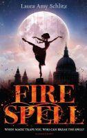 Fire Spell: Book by Laura Amy Schlitz