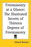 Freemasonry at a Glance: The Illustrated Secrets of Thirteen Degrees of Freemasonry: Book by Edmond Ronayne