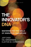 The Innovator's DNA: Mastering the Five Skills of Disruptive Innovators:Book by Author-Jeff Dyer,Hal B. Gregersen,Clayton M. Christensen
