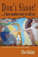 Don't Shoot! ... I Have Another Story to Tell You: Book by Elen Ghulam
