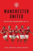 Manchester United: the Official Season Guide: 2014-15: Book by Steve Bartram