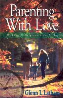 Parenting with Love: Making a Difference in a Day: Book by Glenn I Latham