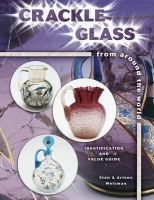 Crackle Glass from Around the World: Identification and Value Guide: Book by Stan Weitman , Arlene Weitman