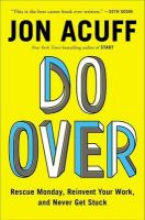 Do Over: Rescue Monday, Reinvent Your Work, and Never Get Stuck: Book by Jon Acuff