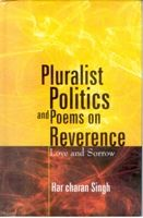 Pluralist Politics And Poems On Revernce: Love And Sorrow: Book by Harcharan Singh
