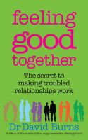 Feeling Good Together: The Secret to Making Troubled Relationships Work: Book by David D. Burns