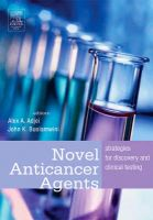 Novel Anticancer Agents: Strategies for Discovery and Clinical Testing: Book by Alex A. Adjei ,John K. Buolamwini