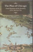 The Plan of Chicago: Daniel Burnham and the Remaking of the American City: Book by Carl Smith