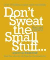 Don't Sweat the Small Stuff...and it's All Small Stuff: Simple Ways to Keep the Little Things from Taking Over Your Life: Book by Richard Carlson