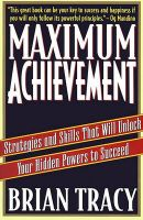 Maximum Achievement: Strategies and Skills That Will Unlock Your Hidden Powers to Succeed: Book by Brian Tracy