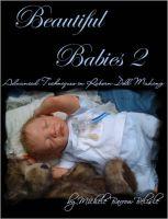 Beautiful Babies 2: Advanced Techniques in Reborn Doll Making: Book by Michele Barrow-Belisle
