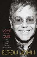 Love is the Cure: On Life, Loss, and the End of AIDS: Book by Sir Elton John