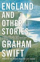 England and Other Stories: Book by Graham Swift