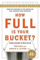 How Full Is Your Bucket?: Positive Strategies for Work and Life: Book by Tom Rath