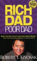 Rich Dad Poor Dad: What the Rich Teach Their Kids about Money--That the Poor and Middle Class Do Not!:Book by Author-Robert T Kiyosaki