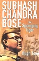 Subhash Chandra Bose: Book by Hugh Toye