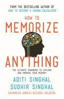 How to Memorize Anything : The Ultimate Handbook to Explore and Improve Your Memory (English) (Paperback): Book by Aditi Singhal, Sudhir Singhal