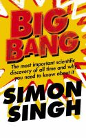 Big Bang: The Most Important Scientific Discovery of All Time and Why You Need to Know About it: Book by Simon Singh