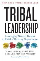 Tribal Leadership: Leveraging Natural Groups to Build a Thriving Organization: Book by Dave Logan , John King