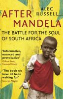 After Mandela: The Battle for the Soul of South Africa: Book by Alec Russell