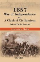 1857 War of Independence or a Clash of Civilizations?: British Public Reactions: Book by Salahuddin Malik