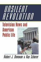 Unsilent Revolution: Television News and American Public Life, 1948-1991: Book by Robert J. Donovan