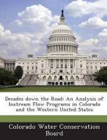 Decades Down the Road: An Analysis of Instream Flow Programs in Colorado and the Western United States
