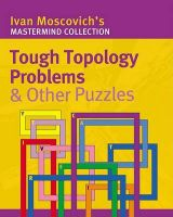 Tough Topology Problems and Other Puzzles: Book by Ivan Moscovich