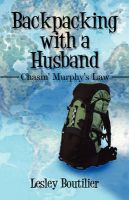 Backpacking with a Husband: Chasin' Murphy's Law: Book by Lesley Boutilier