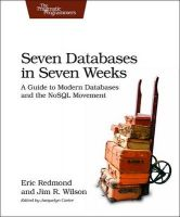 Seven Databases in Seven Weeks: A Guide to Modern Databases and the NoSQL Movement: Book by Eric Redmond