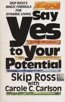 Say Yes to Your Potential: Book by Skip Ross