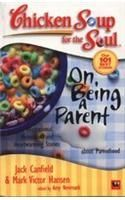 Chicken Soup For The Soul On Being A Parent: Book by Jack Canfield , Mark Victor Hansen