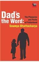 Dads The Word : The Perils And Pleasures Of Fatherhood: Book by Soumya Bhattacharya