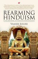 Rearming Hinduism: Nature Hinduphobia And The Return Of Indian Intelligence (English): Book by Vamsee Juluri