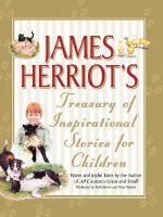 James Herriot's Treasury of Inspirational Stories for Children: Warm and Joyful Tales by the Author of All Creatures Great and Small: Book by James Herriot