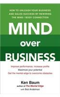 Mind Over Business: How to Unleash Your Business and Sales Success by Rewiring the Mind/Body Connection: Book by Kenneth Baum