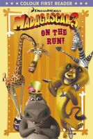 Madagascar 3: On the Run!: Colour First Reader