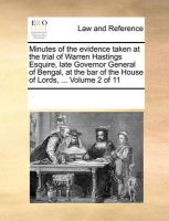 Minutes of the Evidence Taken at the Trial of Warren Hastings Esquire, Late Governor General of Bengal, at the Bar of the House of Lords, ... Volume 2 of 11: Book by Multiple Contributors