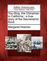 You-Sing, the Chinaman in California: A True Story of the Sacramento Flood.: Book by Margaret Hosmer