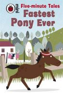 Five-Minute Tales Fastest Pony Ever:Book by Author-Marie Birkinshaw