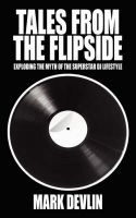Tales from the Flipside: Exploding the Myth of the Superstar DJ Lifestyle: Book by Mark Devlin