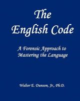 The English Code: A Forensic Approach to Mastering the English Language: Book by Walter E Dunson Ph D