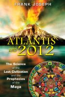 Atlantis and 2012: The Science of the Lost Civilization and the Prophecies of the Maya: Book by Joseph Frank