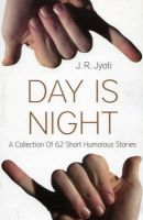 Day Is Night: Book by J. R. Jyoti