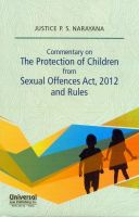 Commentary on The Protection of Children from Sexual Offences Act and Rules: Book by Justice P S Narayana