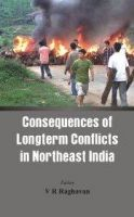 Consequences of the Long Term Conflict in the Northeast India: Book by V R Raghavan