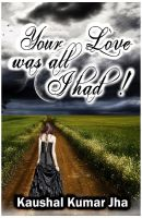 Your Love was all I Had! (English) 1st Edition: Book by Jha K K