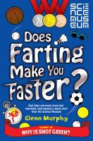 Does Farting Make You Faster?: and Other Incredibly Important Questions and Answers About Sport from the Science Museum:Book by Author-Glenn Murphy