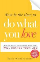 Now is the Time to Do What You Love: How to Make the Career Move That Will Change Your Life: Book by Nancy Whitney Reiter