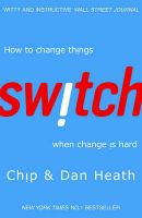 Switch: How to Change Things When Change is Hard: Book by Chip Heath , Dan Heath